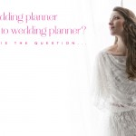 To wedding planner or not to wedding planner, that is the question…