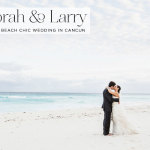 Deborah & Larry | Barefoot Vera Wang bride for a beach-chic destination Jewish wedding at the Ritz-Carlton, Cancun, Mexico