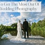 8 Tips To Get The Most Out Of Your Wedding Photography